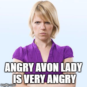 ANGRY AVON LADY IS ANGRY