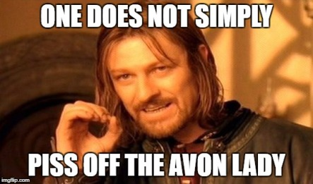 ONE DOES NOT SIMPLY PISS OFF THE AVON LADY